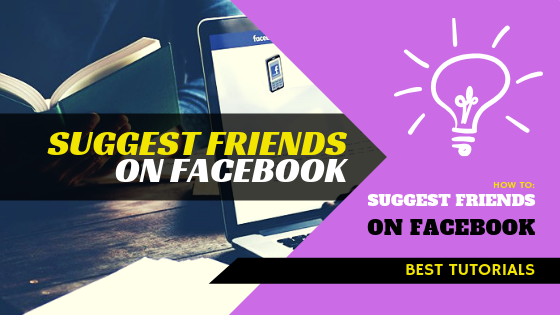 How To Make Friend Suggestions On Facebook<br/>