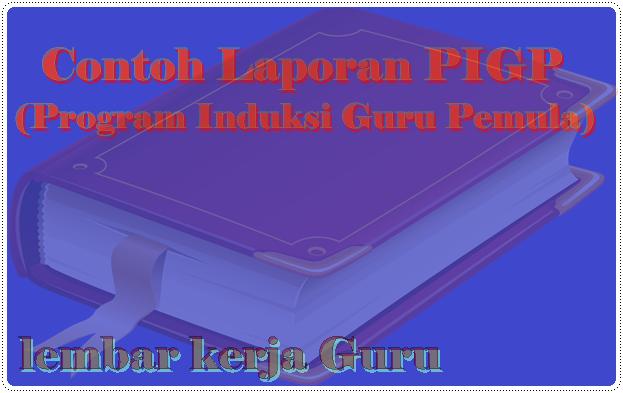 Contoh Laporan PIGP (Program Induksi Guru Pemula) Format Word