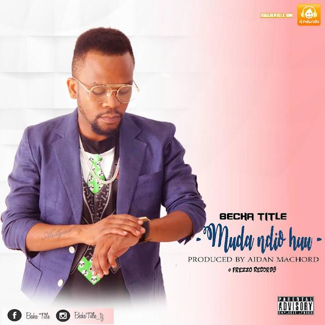 Becka Title - Muda Ndio Huu | Audio Music [New Song] http://www.mtiwadawa.com/2016/12/becka-title-muda-ndio-huu-mp3.html