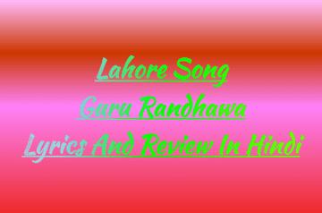 lahore-di-guru-randhawa-song-lyrics-and-review