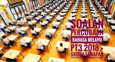 Soalan Percubaan Bahasa Melayu PT3 2018 + Skema Jawapan