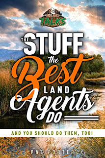 The Stuff the Best Land Agents Do - And You Should Do Them, Too! - by Pat Porter