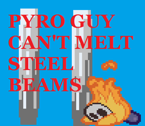 Pyro Guy Can't Melt Steel Beams jet fuel Super Mario Maker September 11