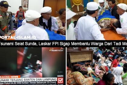 Sudah Sejak Tadi Malam, FPI Terlalu Radikal Langsung Sigap Bantu Warga Korban Tsunami Selat Sunda