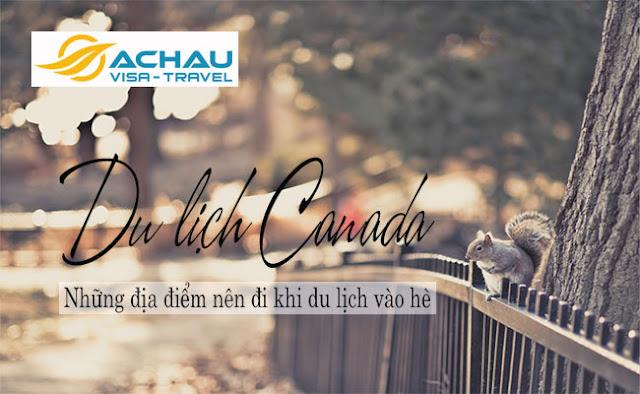 Những địa điểm nên đi khi du lịch Canada vào hè này