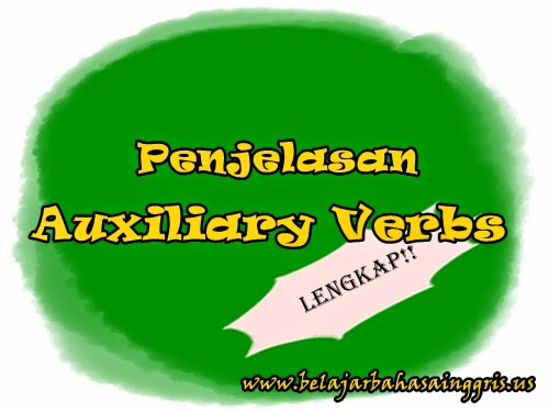 Auxiliary Verb, Pengertian Auxiliary Verb, Jenis-jenis Auxiliary Verb, Contoh-contoh Auxiliary Verb, Kegunaan Auxiliary Verb, Tense Auxiliary Verb, Do Auxiliary Verb, Penjelasan Auxiliary Verb.
