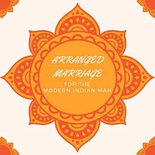Arranged Marriage For The Modern Indian Man