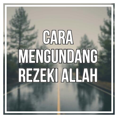 CARA MENGUNDANG REZEKI ALLAH