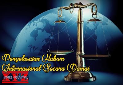 Sengketa Internasional, Penyelesaian Sengketa Internasional, Penyelesaian Sengketa Internasional secara Damai. | www.materi-pelajaran.xyz