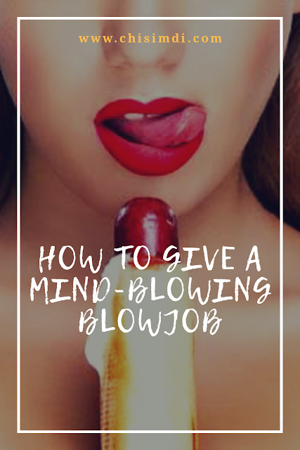 How to give a Mind-blowing blowjob