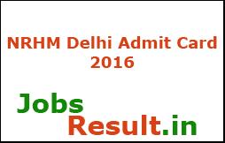 NRHM Delhi Admit Card 2016