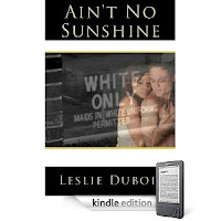 <i><b>AIN'T NO SUNSHINE</b></i> by Leslie DuBois - 4.7 stars and now just 99 cents on Kindle! - Our eBook of the Day, and Here's a Free Sample