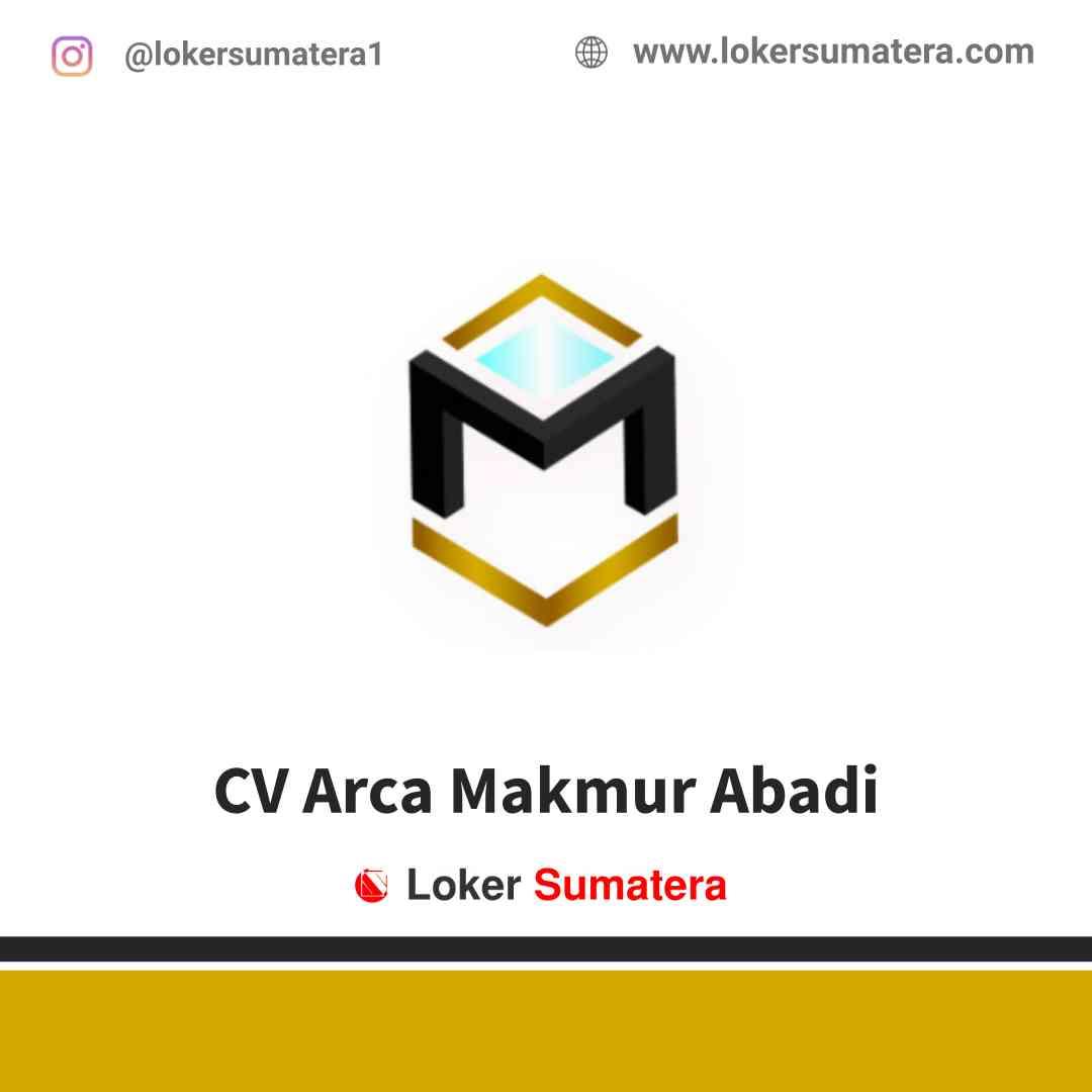 Lowongan Kerja Medan, CV Arca Makmur Abadi Juli 2021