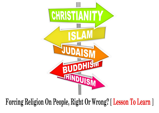 Forcing Religion On People, Right Or Wrong? [ Lesson To Learn ]