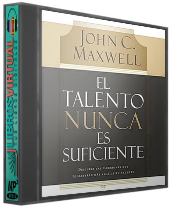 El talento nunca es suficiente – John Maxwell [AudioLibro]