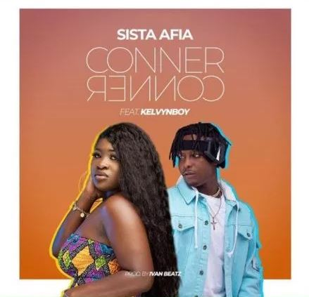 [Music / Video] Sista Afia Ft. Kelvynboy – Conner Conner
