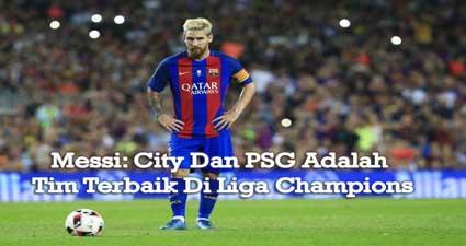 Messi: City Dan PSG Adalah Tim Terbaik Di Liga Champions