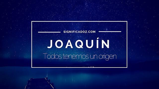 Significado y origen del Nombre Joaquín ¿Que Significa?