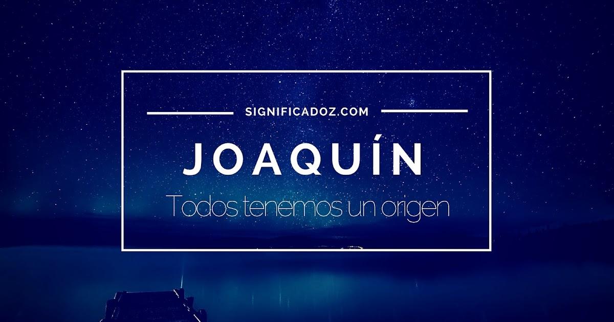 Significado y origen del Nombre Joaquín ¿Que Significa ...