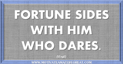 "36 Success Quotes To Motivate And Inspire You: ""Fortune sides with him who dares."" ― Virgil"
