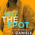 Excerpt Reveal: HIT THE SPOT by J. Daniels