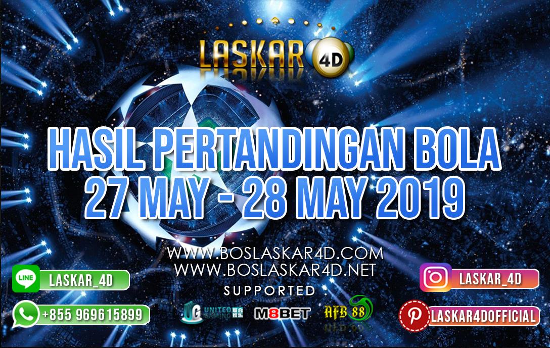 HASIL PERTANDINGAN BOLA TANGGAL 27 – 28 MEI 2019
