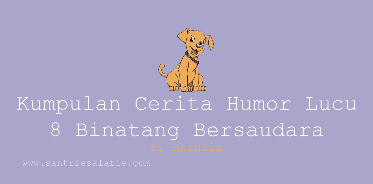 Kumpulan Cerita Humor Lucu 8 Binatang Bersaudara by Santrie Salafie