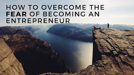 5 Fears I Overcame to Become an Entrepreneur