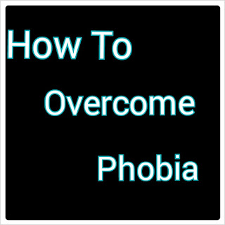 how to overcome phobia