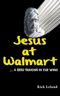 Jesus at Walmart...a reed shaking in the wind - a page turning suspense by Rick Leland