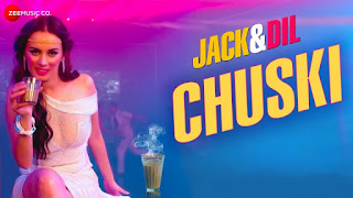 Chuski Lyrics | Jack & Dil | Evelyn Sharma | Arko Pravo Mukherjee & Sonu Kakkar