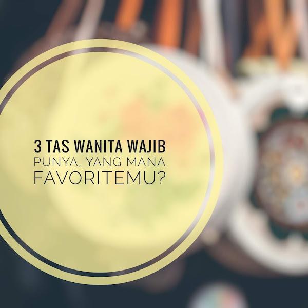 3 tas wanita wajib punya, yang mana favoritemu?