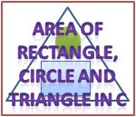 Area of Rectangle, Circle and Triangle in C Program