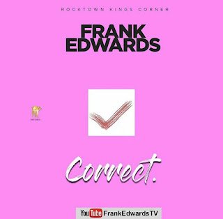 MUSIC : Frank Edwards - Correct || Free Download