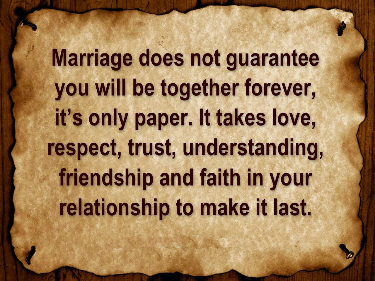 """Marriage does not guarantee you will be to her forever"