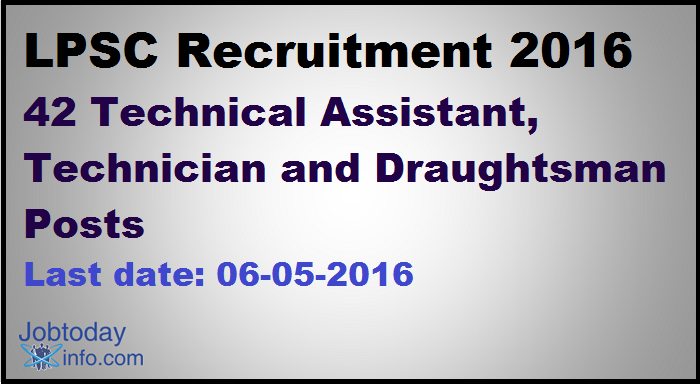 LPSC Recruitment 2016  Apply online for 42 Technical Assistant, Technician and Draughtsman Posts