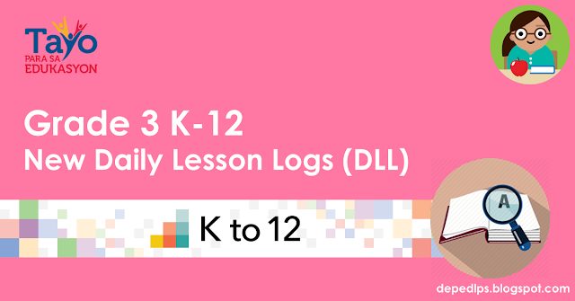 Grade 3 New K12 Daily Lesson Logs (dll)  Deped Lp's