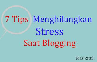 7 Langkah Ampuh Cara Mengatasi Stress Blogging bagi Blogger