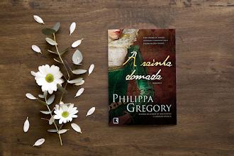 Resenha: A Rainha Domada - Philippa Gregory