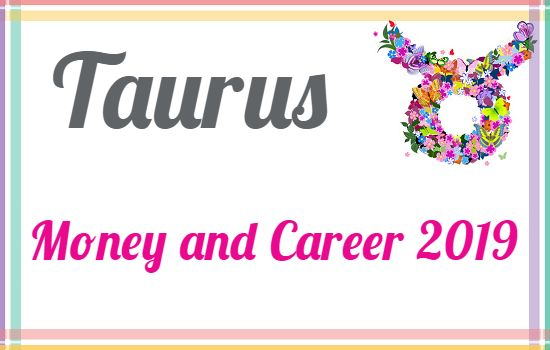 Horoscope Forecast 2019 | Monthly Horoscope 2019: Taurus Career and