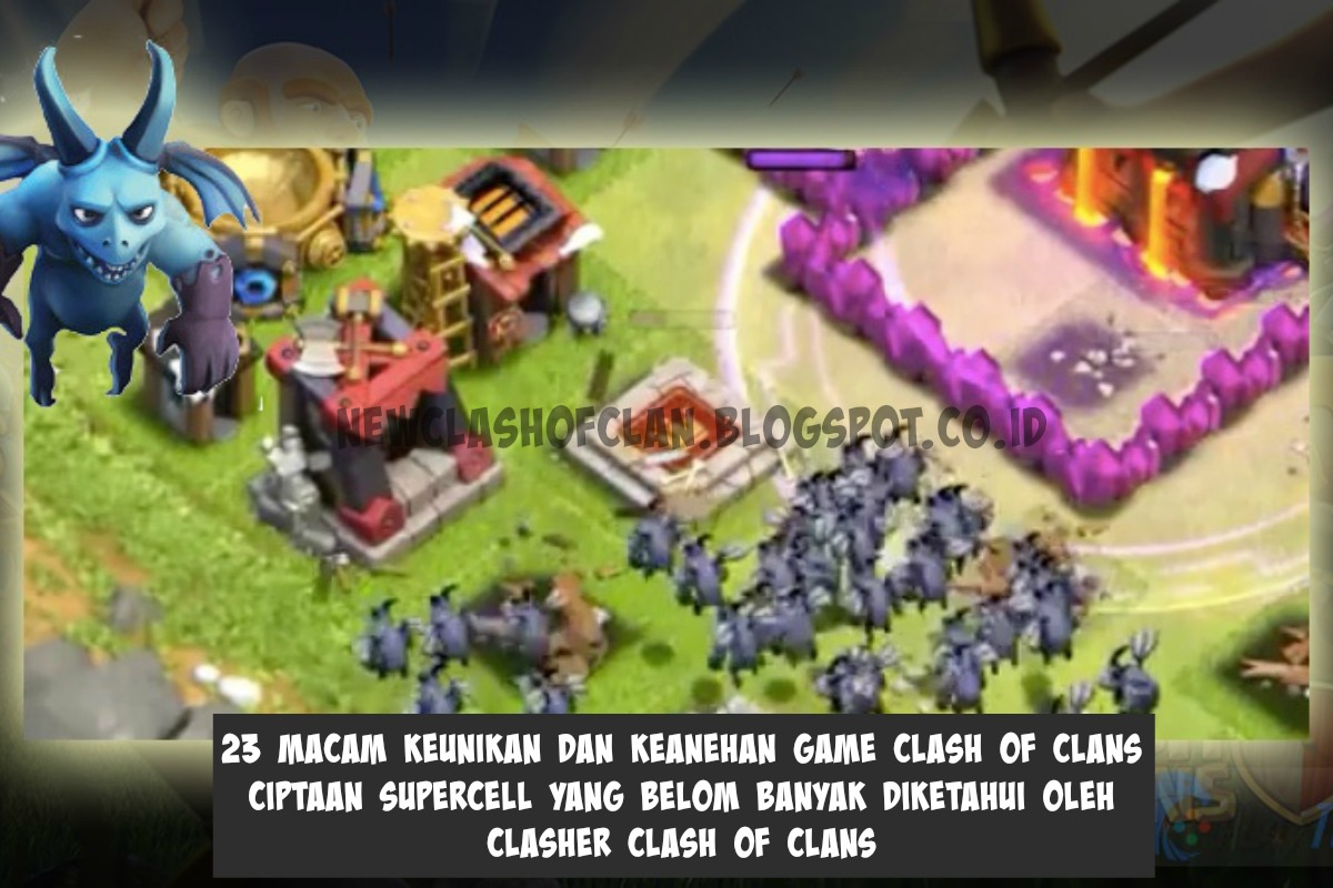 23 Macam Keunikan Dan Keanehan Game Clash Of Clans Ciptaan