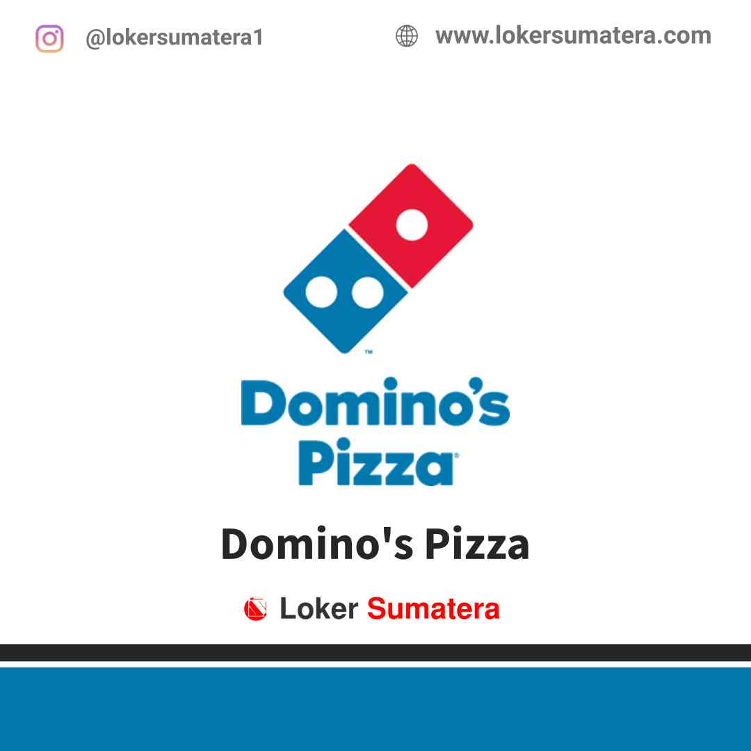 Lowongan Kerja Medan, Domino's Pizza Juli 2021