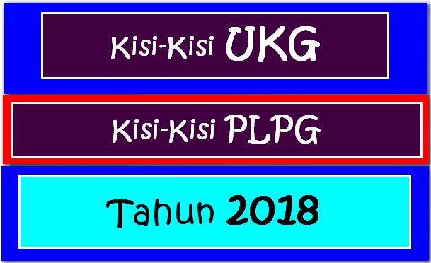 Kisi-Kisi UKG Setelah Mengikuti PLPG Tahun 2018