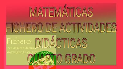 FICHERO DE ACTIVIDADES DIDÁCTICAS CUARTO GRADO-MATEMÁTICAS