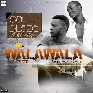 """DOWNLOAD MP3: Sauw Blaze – """"Walawala"""" Ft Trez Lupe (Prod by TrezBeatz) 1"""