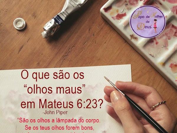"""O que são os """"olhos maus"""" em Mateus 6:23? John Piper"""