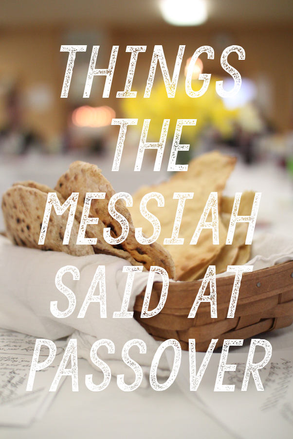 Things the Messiah Said at Passover | Land of Honey