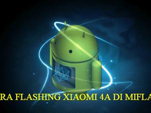 Cara Flashing Hp Xiaomi Redmi 4A Dengan Miflash