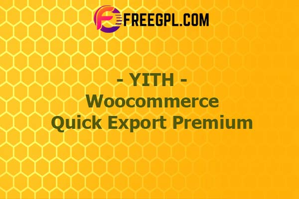 YITH Woocommerce Quick Export Premium Nulled Download Free