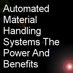 Automated Material Handling Systems The Power And Benefits